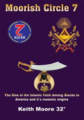 Moorish Circle 7: The Rise of the Islamic Faith Among Blacks in America and it's masonic origins