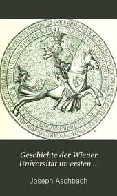 Geschichte der Wiener Universität im ersten Jahrhunderte ihres Bestehens: Festschrift zu ihrer 500jährigen Gründungsfeier
