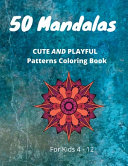 50 Mandalas CUTE AND PLAYFUL Patterns Coloring Book For Kids 4-12