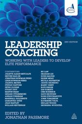 Leadership Coaching: Working with Leaders to Develop Elite Performance, Edition 2