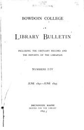 Bowdoin College Library Bulletin Including the Obituary Record and the Reports of the Librarian: No. 1-4. June 1891-June 1895, Volume 1