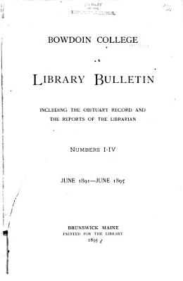 Bowdoin College Library Bulletin Including the Obituary Record and the Reports of the Librarian