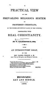 A Practical View of the Prevailing Religious System of Professed Christians in the Higher and Middle Classes in this Country Contrasted with Real Christians