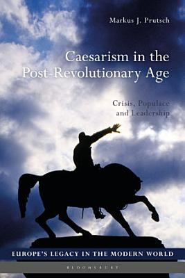 Caesarism in the Post Revolutionary Age PDF