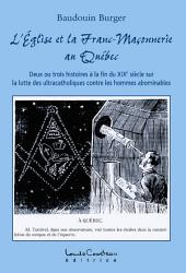 L'Église et la Franc-Maçonnerie au Québec: Deux ou trois histoires à la fin du XIXe siècle sur la lutte des ultracatholiques contre les hommes abominables