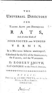 The Universal Directory for Taking Alive and Destroying Rats, and All Other Kinds of Four-footed and Winged Vermin