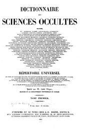 Dictionnaire des sciences occultes ...: ou, Répertoire universel des êtres, des personnages, des livres, des faits et des choses qui tiennent aux apparitions, aux divinations, à la magie, au commerce de l'enfer, aux demons, aux sorciers aux sciences occultes ... et généralement à toutes les croyances fausses, merveilleuses, surprenantes, mystérieuses ou surnaturelles; suivi du Traité historique des dieux et des démons du paganisme, par Binet; et de la Réponse à l'Histoire des oracles de Fontenelle, par Baltus, Volume48