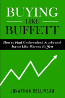 Buying Like Buffett  How to Find Undervalued Stocks and Invest Like Warren Buffett PDF