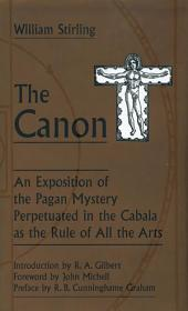 The Canon: An Exposition of the Pagan Mystery Perpetuated in the Cabala As the Rule of All Arts