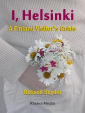 I, Helsinki: A Finland Visitor's Guide