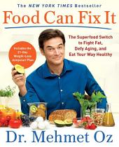 Food Can Fix It – The Superfood Switch to Fight Fat, Defy Aging, and Eat Your Way Healthy
