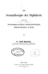 Die Serumtherapie der Diphtherie nach den Beobachtungen im Kaiser- und Kaiserin-Friedrich Kinderkrankenhaus in Berlin