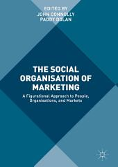 The Social Organisation of Marketing: A Figurational Approach to People, Organisations, and Markets
