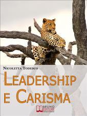 Leadership e Carisma. Come Riconoscere e Sviluppare il Tuo Carisma per Diventare un Leader di Successo. (Ebook Italiano - Anteprima Gratis): Come Riconoscere e Sviluppare il Tuo Carisma per Diventare un Leader di Successo