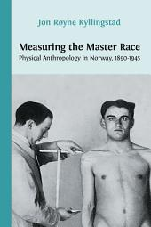 Measuring the Master Race: Physical Anthropology in Norway, 1890-1945
