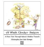 A Walk Under Salem: A Fairy Tale Through Salem's Hidden Tunnels