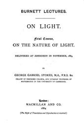 On Light: In Three Courses Delivered at Aberdeen in November, 1883, December, 1884, and November, 1885, Volume 1