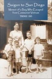 Saigon to San Diego: Memoir of a Boy Who Escaped from Communist Vietnam