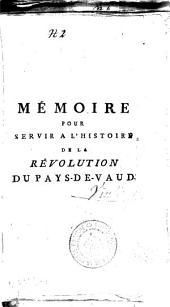 Mémoire pour servir à l'histoire de la révolution du Pays-de-Vaud: composé surtout d'après les registres du Comité de réunion de Lausanne