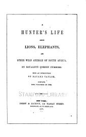 A hunter's life among lions, elephants, and other wild animals of South Africa