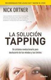 La solución Tapping: Un sistema revolucionario para deshacerte de tus miedos y tus límites