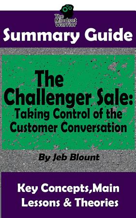 SUMMARY  The Challenger Sale  Taking Control of the Customer Conversation  BY Matthew Dixon   Brent Asamson   The MW Summary Guide PDF