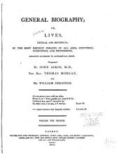 General Biography: Or, Lives, Critical and Historical, of the Most Eminent Persons of All Ages, Countries, Conditions, and Professions, Arranged According to Alphabetical Order, Volume 8