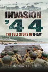 Invasion '44: The Full Story of D-Day