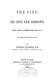 The City, Its Sins and Sorrows: Being a Series of Sermons from Luke XIX.41