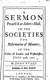 A sermon [on Eccles. viii. 11] preach'd ... to the society for reformation of manners in the cities of London and Westminster, etc