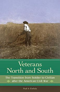 Veterans North and South  The Transition from Soldier to Civilian after the American Civil War PDF