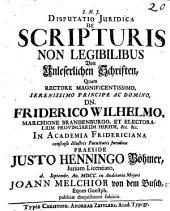 Disp. iur. de scripturis non legibilibus, von unleserlichen Schrifften