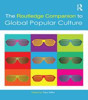The Routledge Companion to Global Popular Culture PDF
