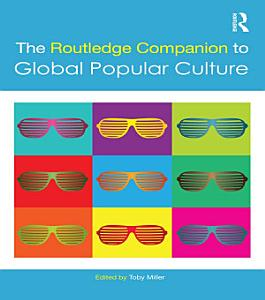 The Routledge Companion to Global Popular Culture Book