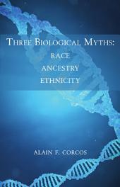 Three Biological Myths: Race, Ancestry, Ethnicity
