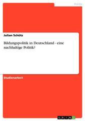 Bildungspolitik in Deutschland - eine nachhaltige Politik?