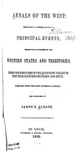 Annals of the West: Embracing a Concise Account of Principal Events, which Have Occured in the Western States and Territories, from the Discovery of the Mississippi Valley to the Year Eighteen Hundred and Fifty