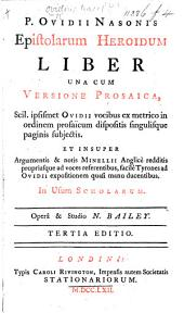 P. Ovid Naso's book of the Epistles of Heroes, with a prose version, being the very words of Ovid, disposed into a prosaick order ... as also the arguments and notes of Minellius, translated into English ... By N. Bailey. The third edition.-P. Ovidii Nasonis Epistolarum Heroidum liber, etc