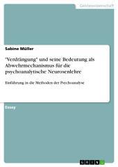 """""""Verdrängung"""" und seine Bedeutung als Abwehrmechanismus für die psychoanalytische Neurosenlehre: Einführung in die Methoden der Psychoanalyse"""