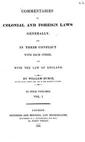 Commentaries on Colonial and Foreign Laws Generally: And in Their Conflict with Each Other, and with the Law of England