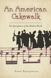 An American Cakewalk: Ten Syncopators of the Modern World