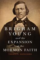 Brigham Young and the Expansion of the Mormon Faith PDF