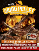 The New Wood Pellet Smoker And Grill Cookbook