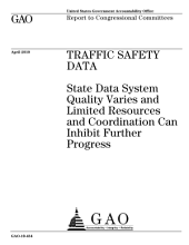 Traffic Safety Data: State Data System Quality Varies and Limited Resources and Coordination Can Inhibit Further Progress