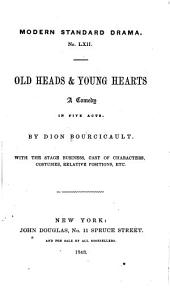 Old heads & young hearts: a comedy in five acts