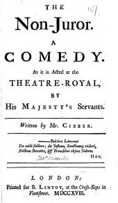 The Non-juror: A Comedy. As it is Acted at the Theatre-Royal, by His Majesty's Servants