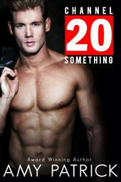 CHANNEL 20 SOMETHING: CHANNEL 20 SOMETHING SERIES BOOK 1
