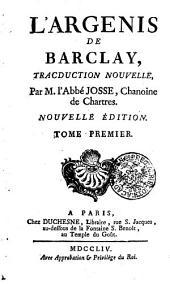 L'ARGENIS DE BARCLAY: TRACDUCTION NOUVELLE Par M. l'Abbé JOSSE, Chanoine de Chartres. TOME PREMIER, Volume1