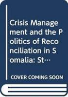 Crisis Management and the Politics of Reconciliation in Somalia PDF