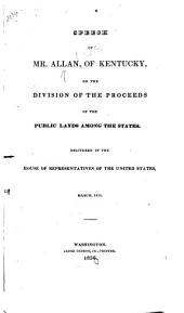 Speech ... on the Division of the Proceeds of the Public Lands among the States. Delivered in the House of Representatives of the United States, March, 1836